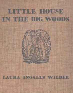 The Little House in the Big Woods, by Laura Ingalls Wilder
