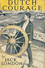 英國著名小說家Jack London 有一名為Dutch Courage 的短篇故事,有興趣的讀者可一讀,玩味該短語意義。圖為其1922年初版封面。